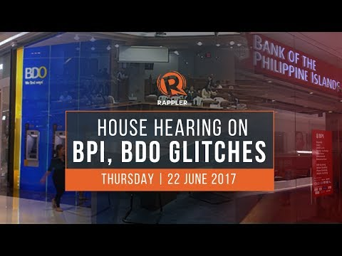 House hearing on BPI, BDO glitches