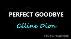 Celine Dion- Perfect Goodbye (Lyrics)