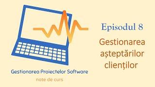 Gestionarea Proiectelor Software | S1E08 | Gestionarea așteptărilor clienților