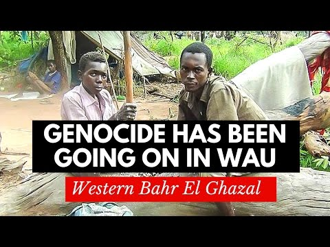 Genocide has been going on in Wau, South Sudan