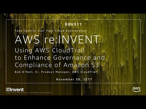AWS re:Invent 2017: Using AWS CloudTrail to Enhance Governance and Compliance of Ama (DEV311)