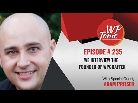 #236: WP-Tonic Show We Interview Adam Preiser Founder of WPCrafter With 30.000 YouTube Subscribers
