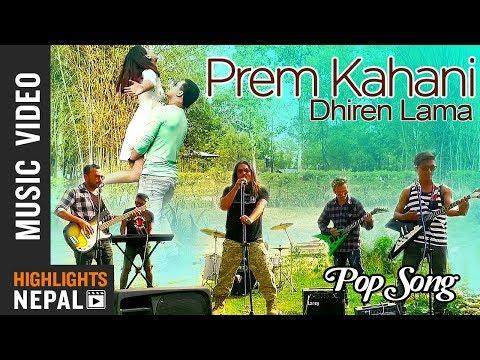 Prem Kahani - New Nepali Pop Song 2018/2075 | Dhiren Lama Ft. David, Remi, Bhim, Sasi