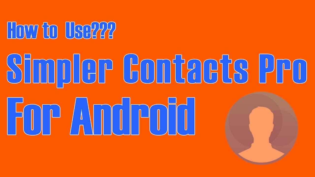 How to Use Simpler Contacts Pro For Android - YouTube