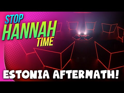Stop: Hannah Time! - Estonia Aftermath!