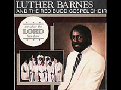 Luther Barnes & RBGC-See What The Lord Has Done
