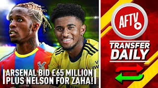 £65m Plus Reiss Nelson For Zaha! | AFTV Transfer Daily
