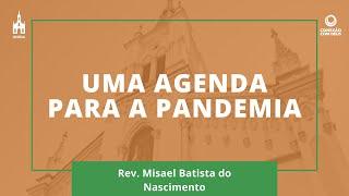 Uma Agenda Para A Pandemia - Rev. Misael Batista do Nascimento - Conexão com Deus - 21/09/2020