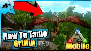 Ark Mobile| How To Tame A Griffin Solo EASY! | iOS/Android Total Beginner's Guide