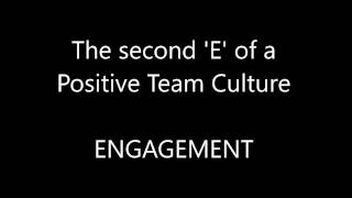 Video 3 of 4: ENGAGEMENT - The second E of a Positive Team Culture
