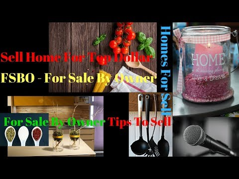 Sell Home For Top Dollar | FSBO| For Sale By Owner | Homes For Sell | For Sale By Owner Tips To Sell