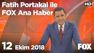 12 Ekim 2018 Fatih Portakal ile FOX Ana Haber
