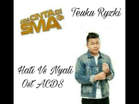 Teuku Ryzki-Hati vs Nyali ost ACDS (lirik)