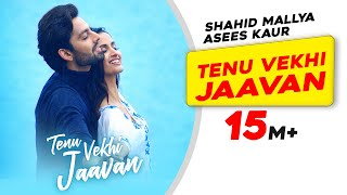 Tenu Vekhi Jaavan (Shahid Mallya, Asees Kaur) Mp3 Song Download