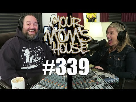 Your Mom's House Podcast - Ep. 339