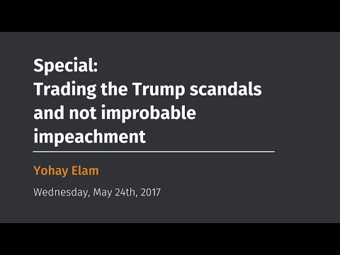 Special: Trading the Trump scandals and not improbable impeachment