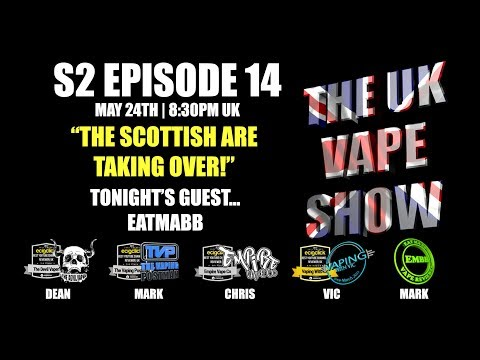 The UK Vape Show S2 Episode 14 ► The Scottish are taking over!  - with EatMaBB