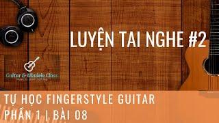 Tự học Fingerstyle Guitar Cơ Bản - Bài 08 - Bài luyện nghe 02