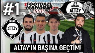 ALTAY'ın Başına Geçtim!  -  Football Manager 2018 Altay Türkçe Kariyer