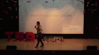Be All You Can Be | Don Hsi | TEDxYouth@IBSH