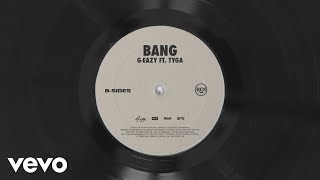 G-Eazy, Tyga - Bang (Audio)