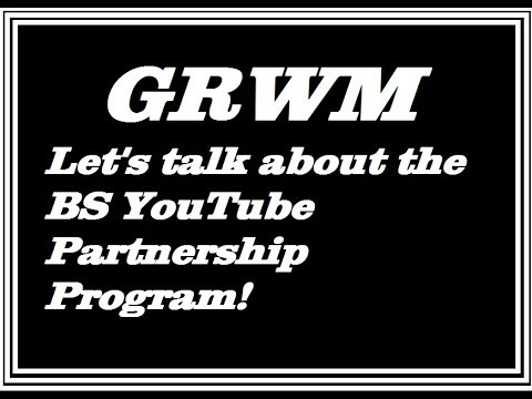 GRWM Let's talk about the BS YouTube Partnership Program Super chatty