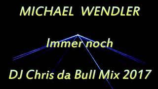 Michael Wendler - Immer noch (DJ Chris da Bull Mix 2017)