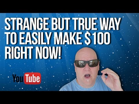 Strange But True Way To Easily Make $100 Now