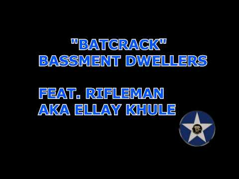 BASSMENT DWELLERS Bat Crack feat. RIFLEMAN AKA ELLAY KHULE