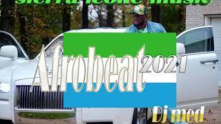 Sierra leone music 2021 (afrobeat ) dj med - best afrobeat songs 2020