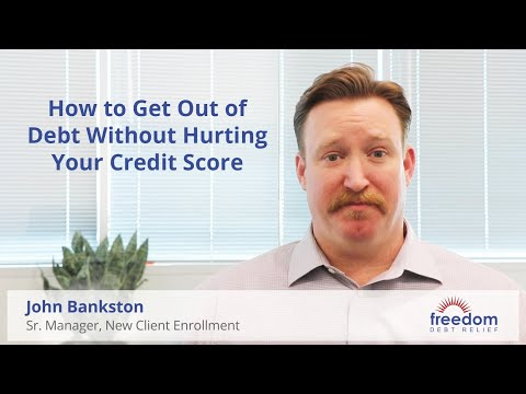how-to-get-out-of-debt-without-hurting-your-credit-score-|-freedom-debt-relief