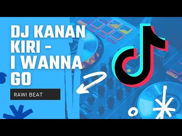 DJ Kanan Kiri [I Wanna Go] - Funky Night REMIX TIKTOK VIRAL | Rawi Beat