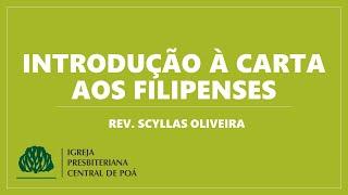 Introdução à Filipenses | Série de estudos Conhecendo as Escrituras - Rev. Scyllas Oliveira