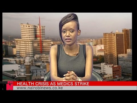 NAIROBI NEWS BULLETIN: Health crisis as medics strike