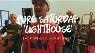 Pure Saturday | Lighthouse (live on Singgah Sekejap, Part 1/2)