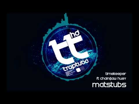Matstubs - Timekeeper Ft. Chain$saw Huey [FREE DL]