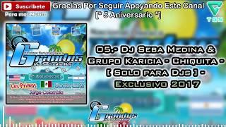 05.- Dj Seba Medina & Grupo Karicia - Chiquita ♫ ((♫ Grandes De La Costa Mix ♫ ))♫ - Tribal 2017