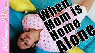 Mom is amazing when home alone | A Classic Mom