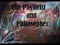 The Physicist and Philosopher - 10.22.18
