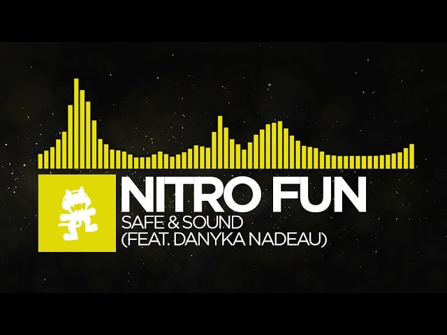 [Electro] - Nitro Fun - Safe & Sound (feat. Danyka Nadeau) [Monstercat Release]