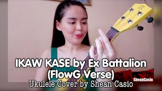 IKAW KASE - Ex Battalion (Flow-G Verse)   Ukulele Cover with Chords by Shean Casio