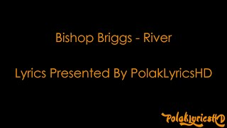 Bishop Briggs - River (Lyrics on Screen) (HD) (4K) (60FPS)