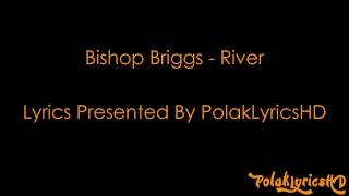Bishop Briggs - River (Lyrics on Screen) (HD) (4K) (60FPS)