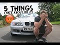 5 THINGS I HATE ABOUT MY BMW Z3!
