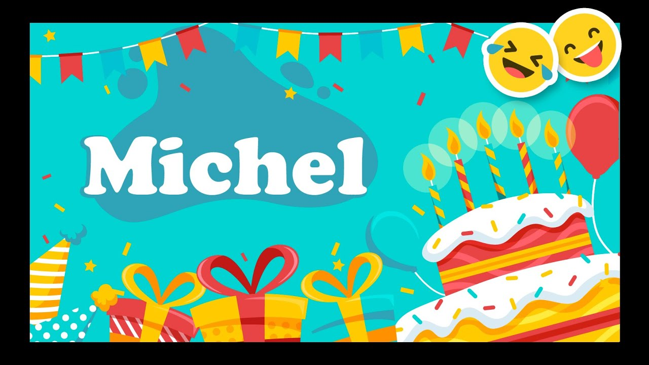 Joyeux Anniversaire Michel Happy Birthday Youtube