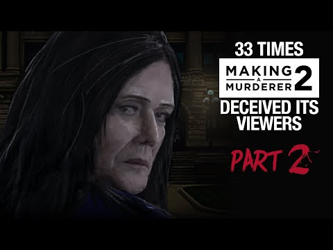 MAKING A MURDERER 2 | 33 times it deceived its viewers [PART 2]