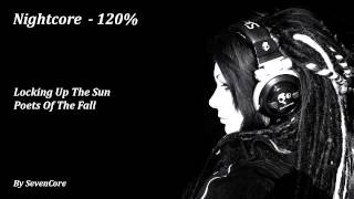 Nightcore - Locking Up The Sun (Poets Of the Fall) - 120%
