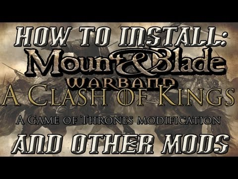 How To Install - Mount & Blade: Warband - A Clash Of Kings (Game Of Thrones) Mod And Any Other Mod