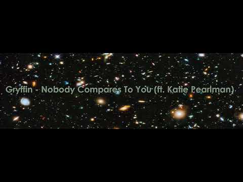 Gryffin - Nobody Compares To You (ft. Katie Pearlman) (Male voice)