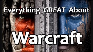 Everything GREAT About Warcraft!